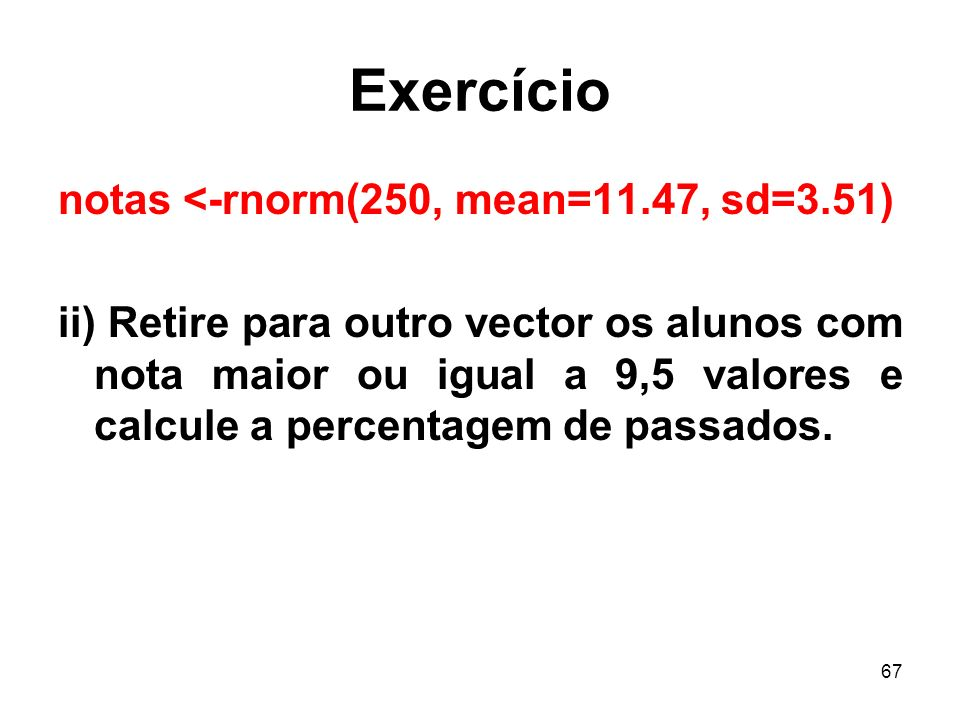 Exercício notas <-rnorm(250, mean=11.47, sd=3.51)