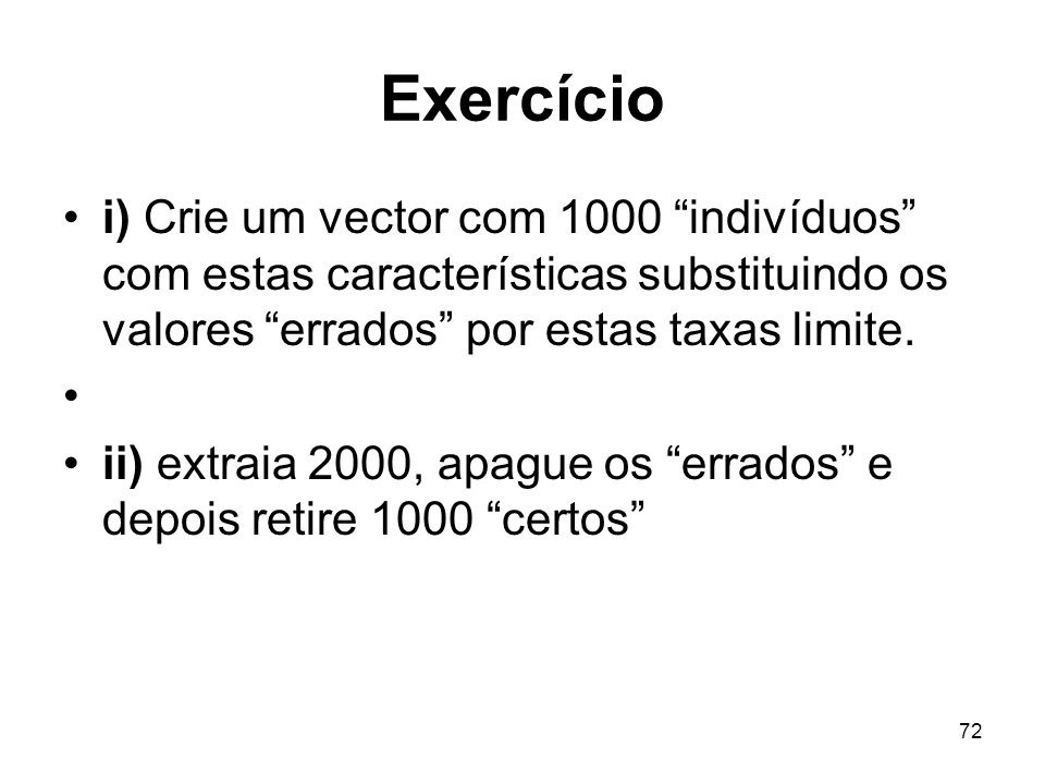 Exercício i) Crie um vector com 1000 indivíduos com estas características substituindo os valores errados por estas taxas limite.