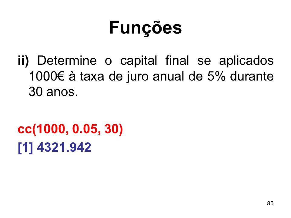 Funções ii) Determine o capital final se aplicados 1000€ à taxa de juro anual de 5% durante 30 anos.
