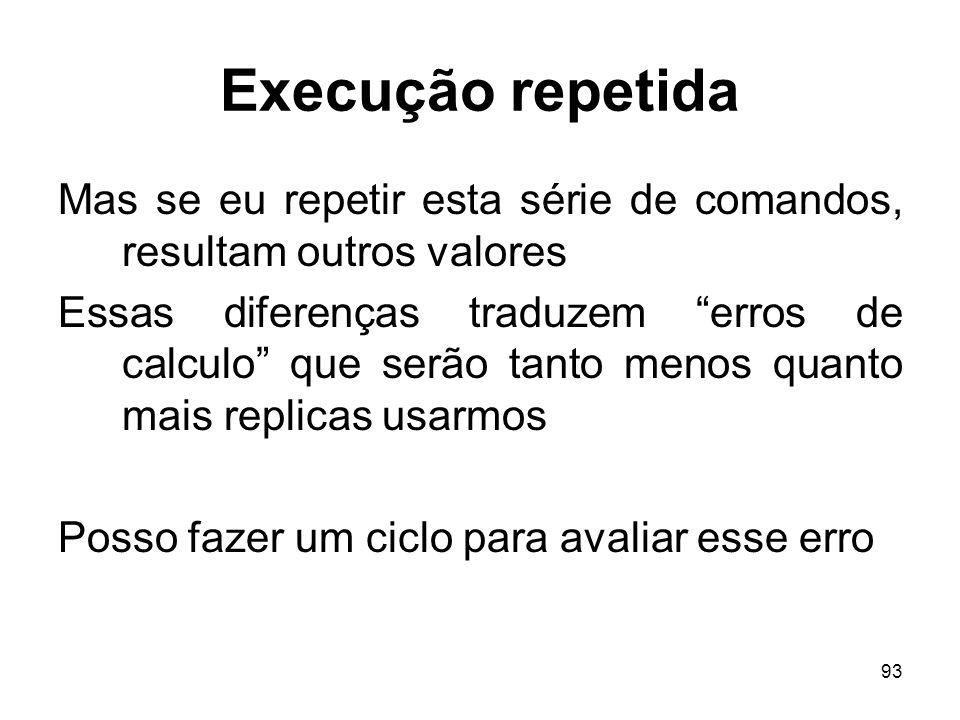 Execução repetida Mas se eu repetir esta série de comandos, resultam outros valores.