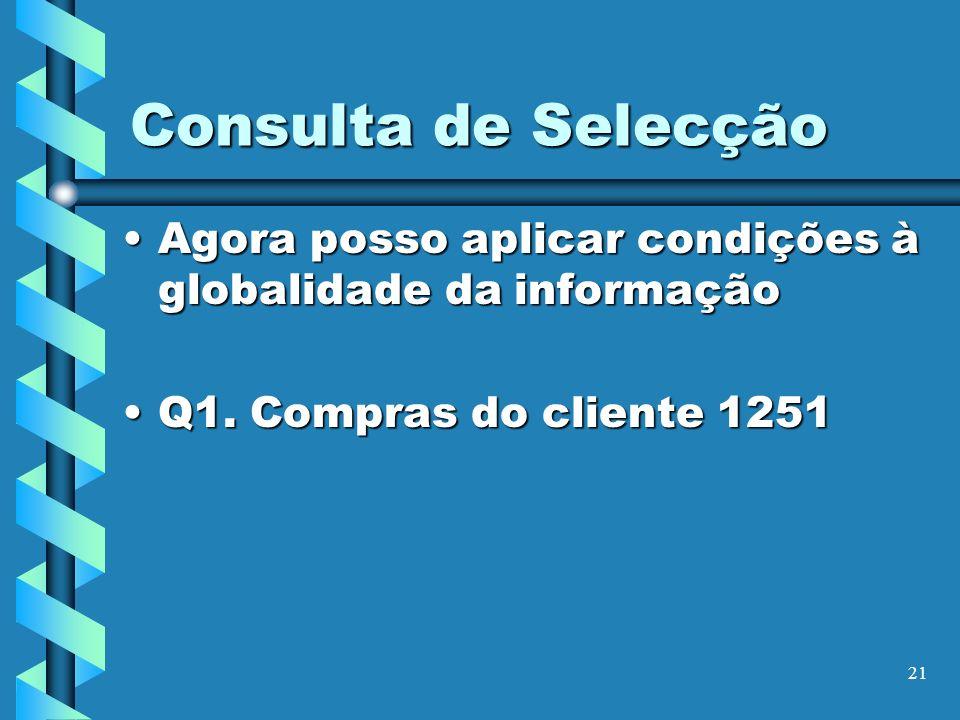 Consulta de Selecção Agora posso aplicar condições à globalidade da informação.