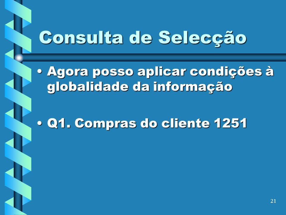 Consulta de SelecçãoAgora posso aplicar condições à globalidade da informação.