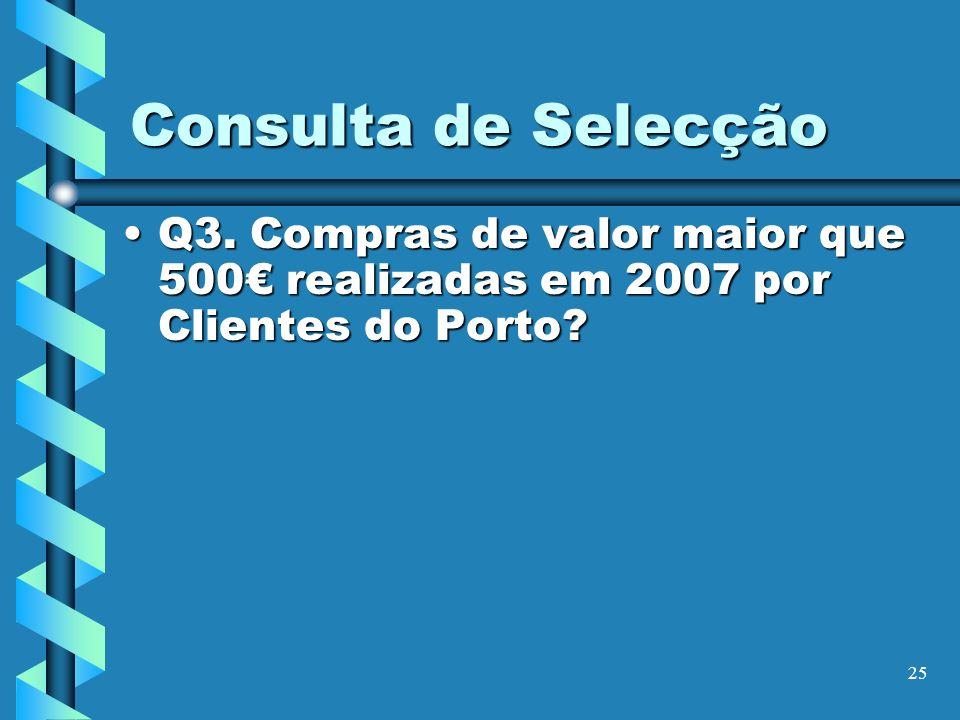 Consulta de Selecção Q3. Compras de valor maior que 500€ realizadas em 2007 por Clientes do Porto