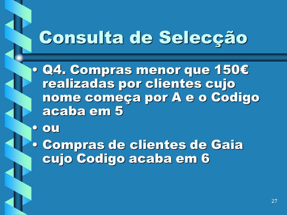 Consulta de Selecção Q4. Compras menor que 150€ realizadas por clientes cujo nome começa por A e o Codigo acaba em 5.