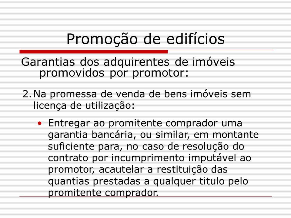 Promoção de edifíciosGarantias dos adquirentes de imóveis promovidos por promotor: Na promessa de venda de bens imóveis sem licença de utilização: