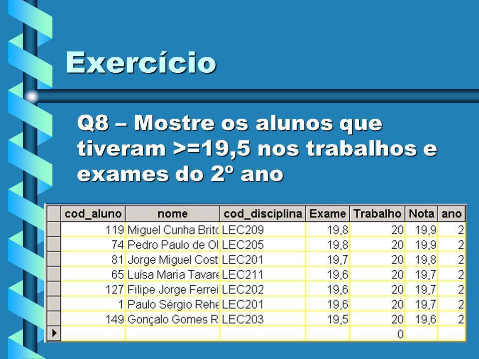 Exercício Q8 – Mostre os alunos que tiveram >=19,5 nos trabalhos e exames do 2º ano