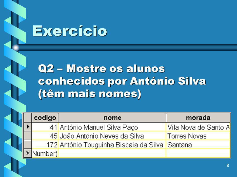 Q2 – Mostre os alunos conhecidos por António Silva (têm mais nomes)