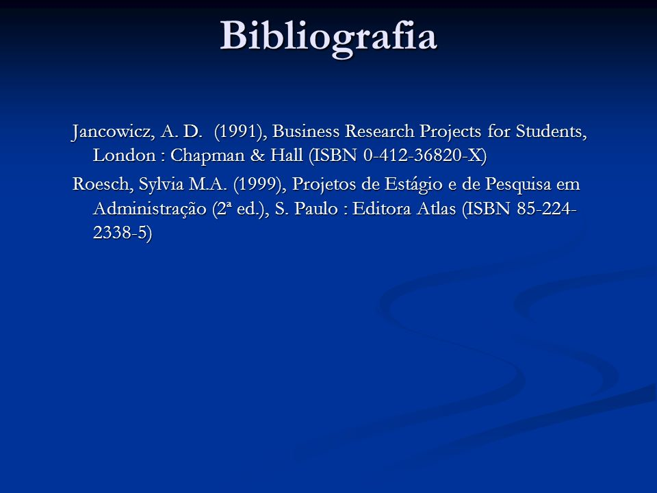 Bibliografia Jancowicz, A. D. (1991), Business Research Projects for Students, London : Chapman & Hall (ISBN 0-412-36820-X)