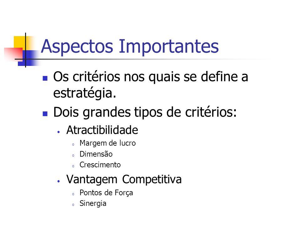 Aspectos Importantes Os critérios nos quais se define a estratégia.