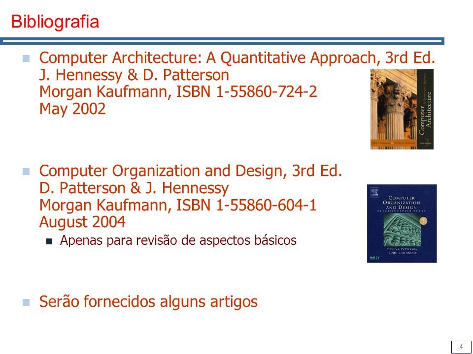 Bibliografia Computer Architecture: A Quantitative Approach, 3rd Ed. J. Hennessy & D. Patterson Morgan Kaufmann, ISBN 1-55860-724-2 May 2002.