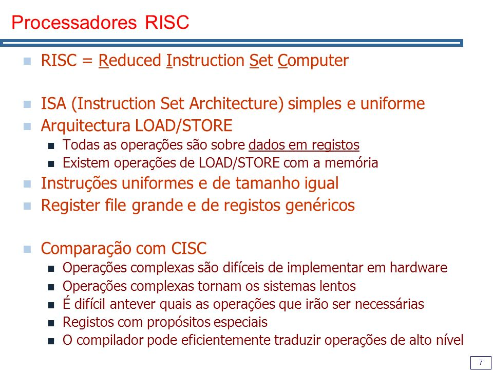 Processadores RISC RISC = Reduced Instruction Set Computer