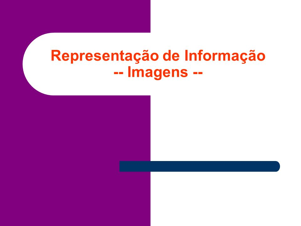Representação de Informação -- Imagens --