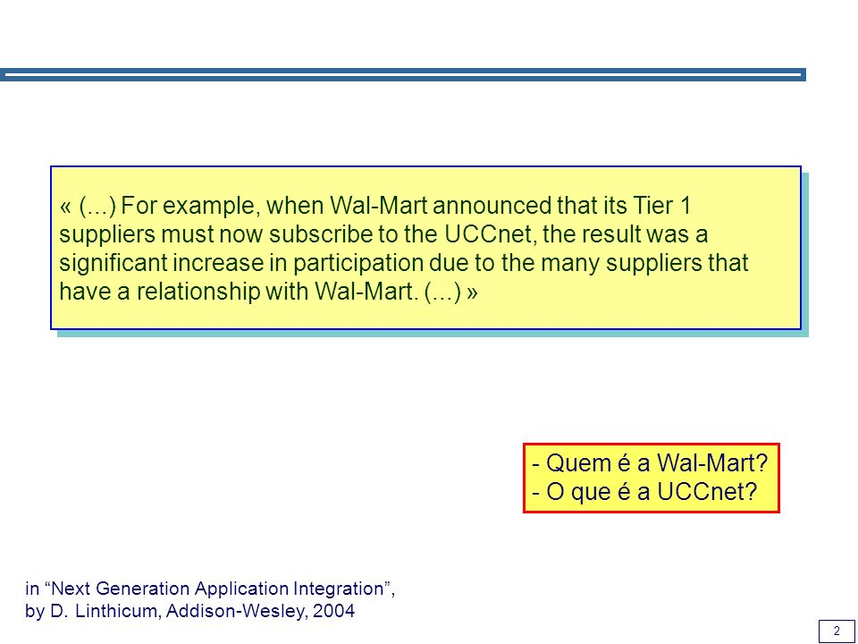 « (...) For example, when Wal-Mart announced that its Tier 1 suppliers must now subscribe to the UCCnet, the result was a significant increase in participation due to the many suppliers that have a relationship with Wal-Mart. (...) »