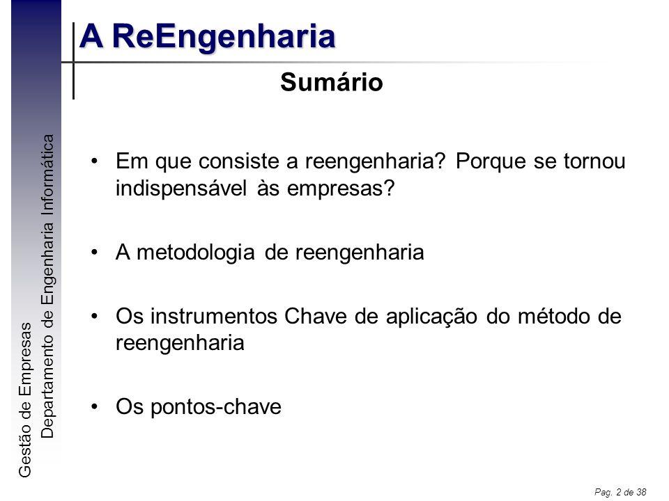 Sumário Em que consiste a reengenharia Porque se tornou indispensável às empresas A metodologia de reengenharia.