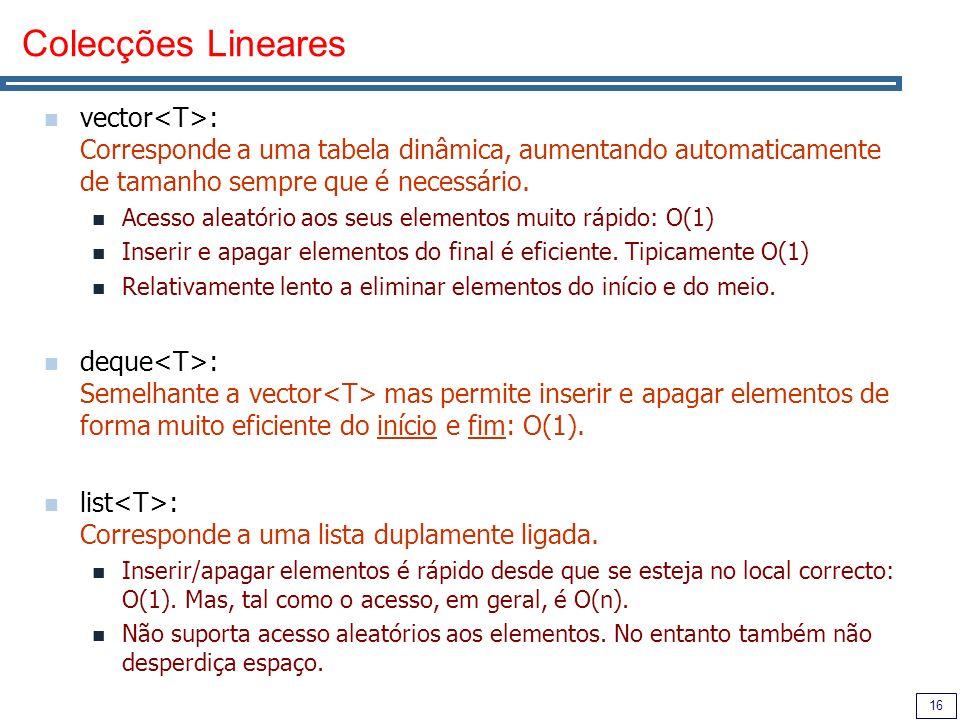 Colecções Lineares vector<T>: Corresponde a uma tabela dinâmica, aumentando automaticamente de tamanho sempre que é necessário.