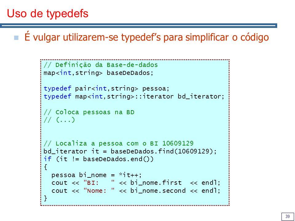 Uso de typedefs É vulgar utilizarem-se typedef's para simplificar o código. // Definição da Base-de-dados.