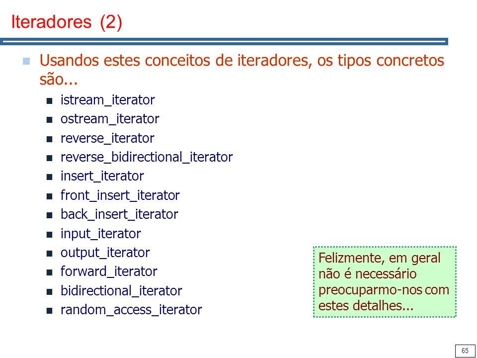 Iteradores (2) Usandos estes conceitos de iteradores, os tipos concretos são... istream_iterator. ostream_iterator.