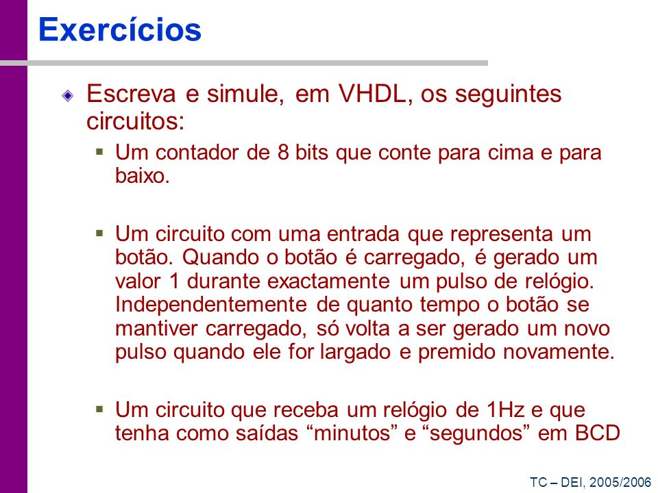 Exercícios Escreva e simule, em VHDL, os seguintes circuitos: