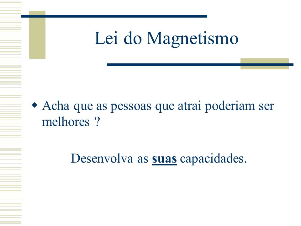 Lei do MagnetismoAcha que as pessoas que atrai poderiam ser melhores .