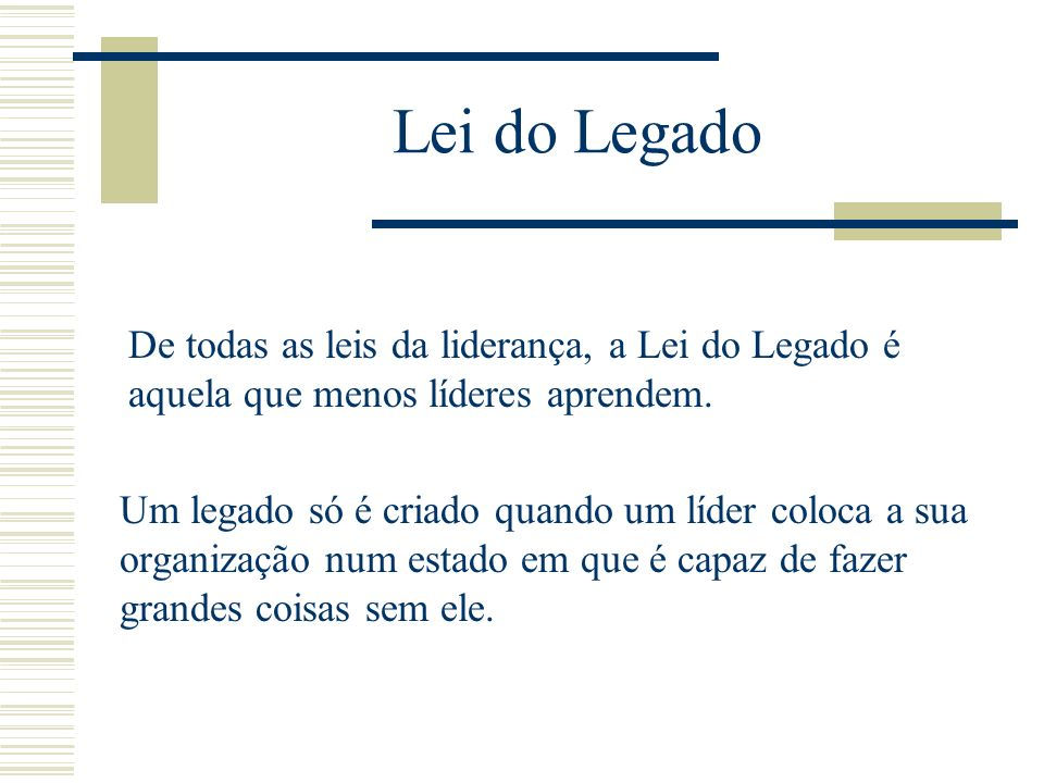 Lei do LegadoDe todas as leis da liderança, a Lei do Legado é aquela que menos líderes aprendem.