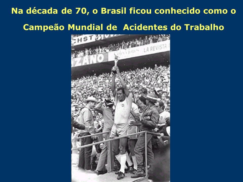 Na década de 70, o Brasil ficou conhecido como o Campeão Mundial de Acidentes do Trabalho.