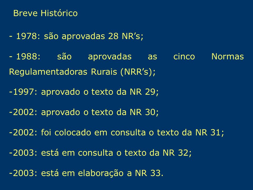 Breve Histórico - 1978: são aprovadas 28 NR's; 1988: são aprovadas as cinco Normas Regulamentadoras Rurais (NRR's);