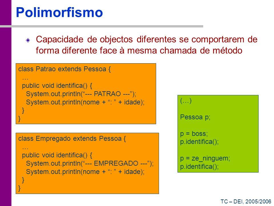 Polimorfismo Capacidade de objectos diferentes se comportarem de forma diferente face à mesma chamada de método.