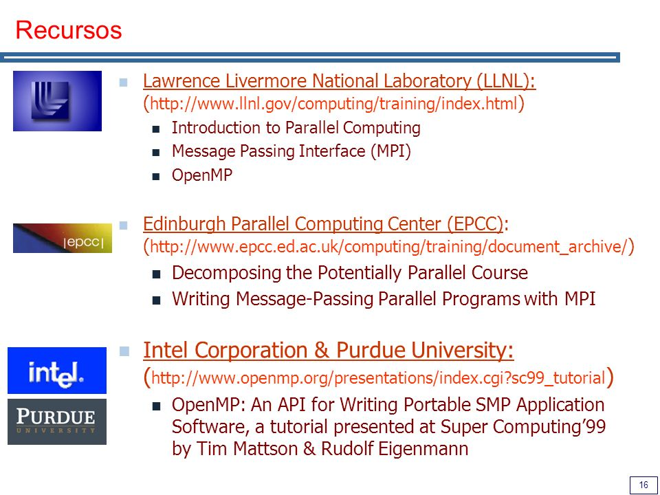 Recursos Lawrence Livermore National Laboratory (LLNL): (http://www.llnl.gov/computing/training/index.html)