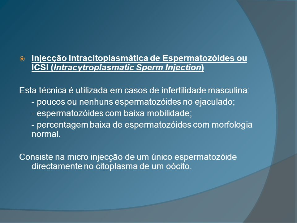 Injecção Intracitoplasmática de Espermatozóides ou ICSI (Intracytroplasmatic Sperm Injection)