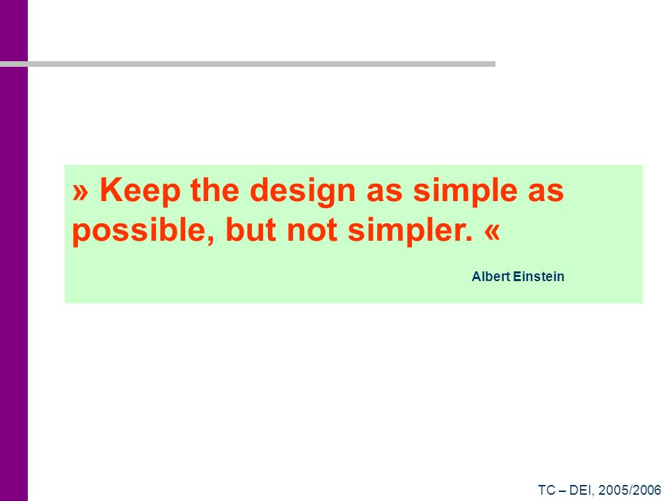 » Keep the design as simple as possible, but not simpler. «