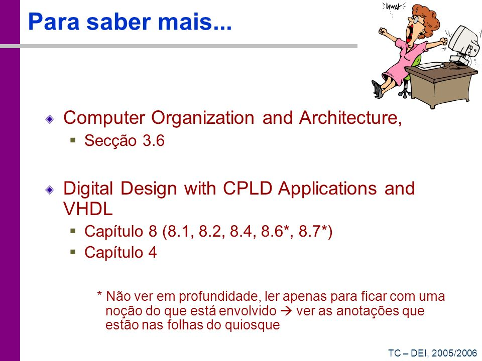 Para saber mais... Computer Organization and Architecture,
