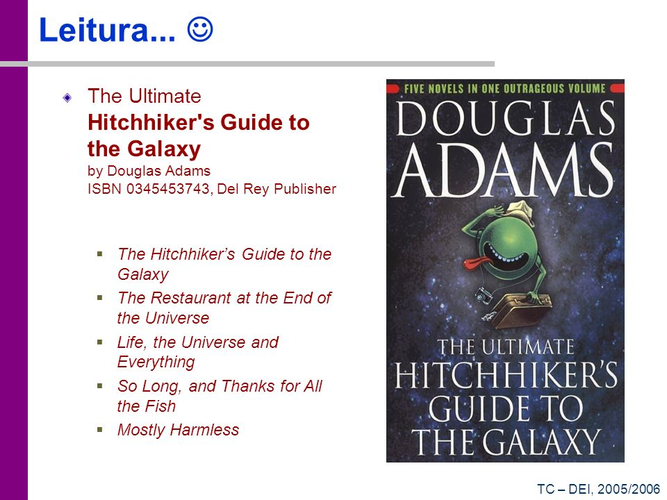 Leitura...  The Ultimate Hitchhiker s Guide to the Galaxy by Douglas Adams ISBN 0345453743, Del Rey Publisher.