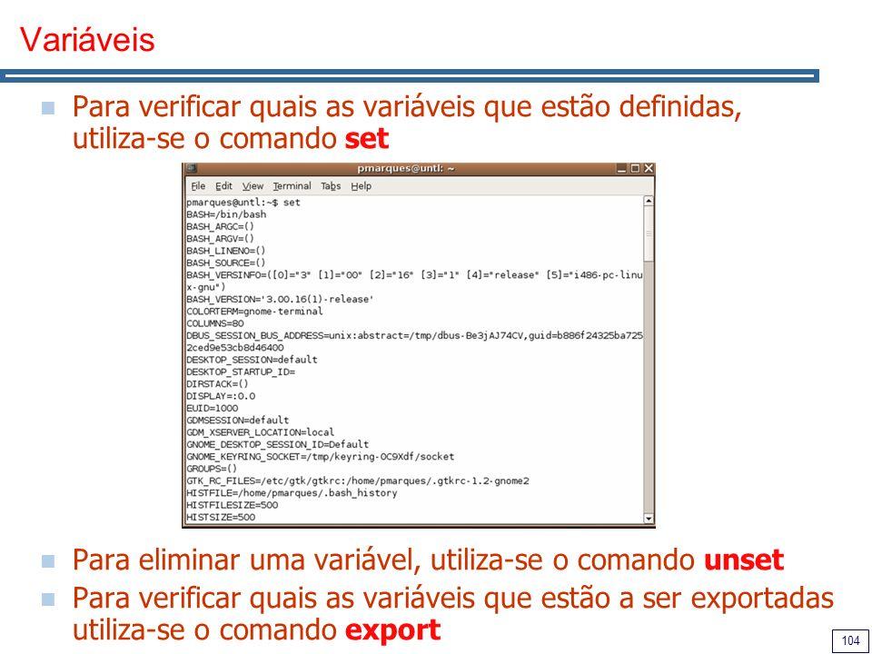 Variáveis Para verificar quais as variáveis que estão definidas, utiliza-se o comando set. Para eliminar uma variável, utiliza-se o comando unset.
