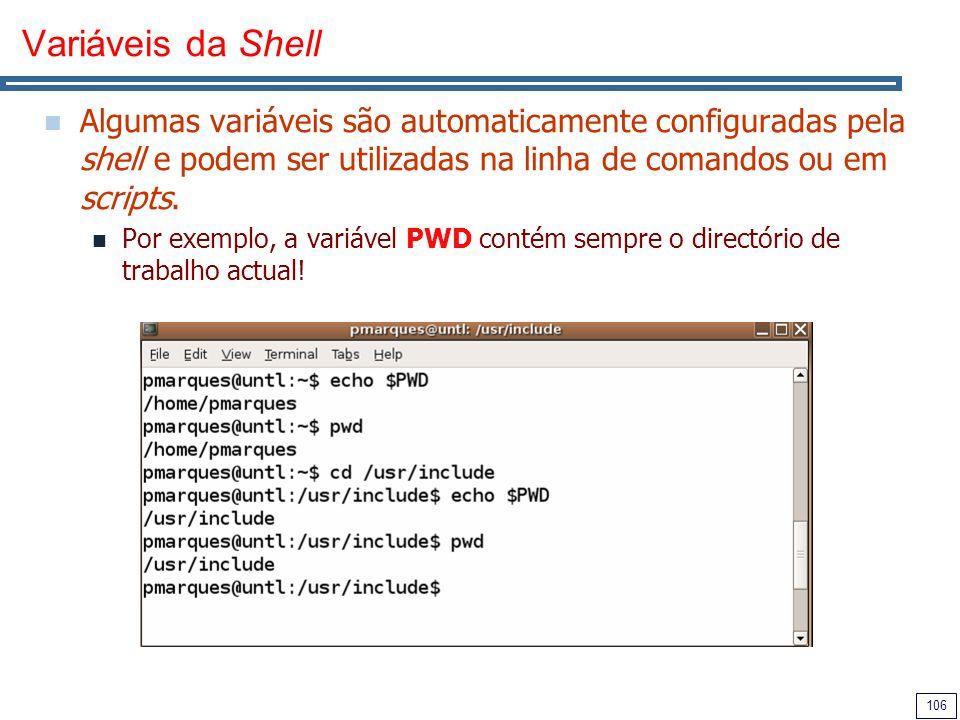 Variáveis da ShellAlgumas variáveis são automaticamente configuradas pela shell e podem ser utilizadas na linha de comandos ou em scripts.