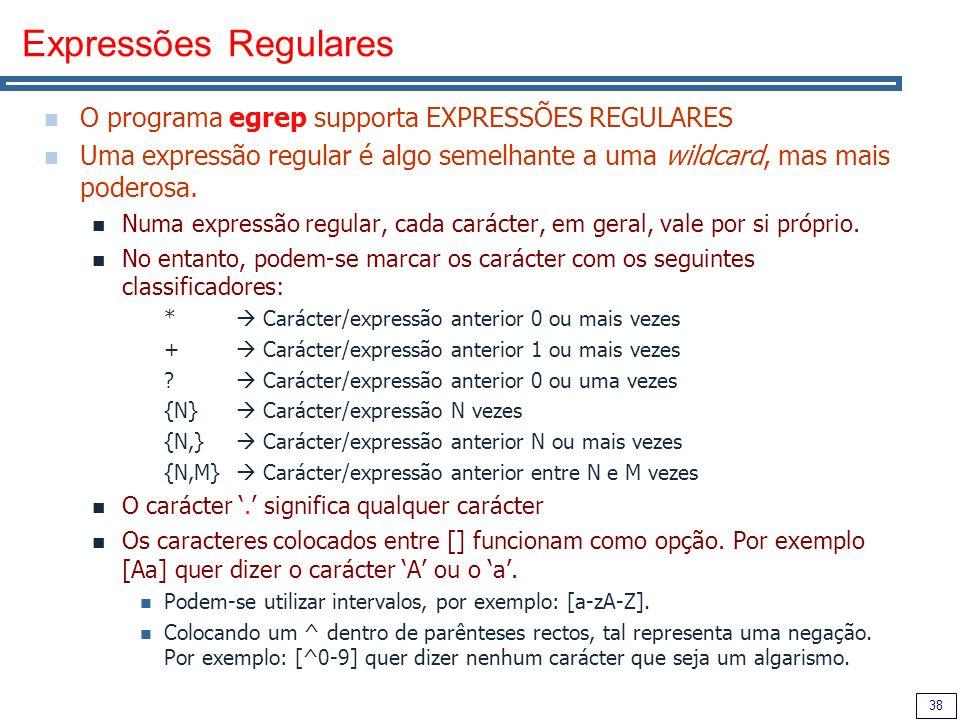 Expressões Regulares O programa egrep supporta EXPRESSÕES REGULARES