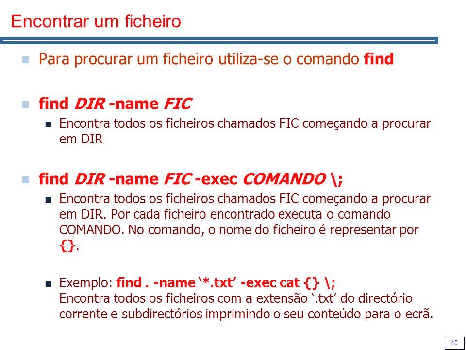 Encontrar um ficheiro Para procurar um ficheiro utiliza-se o comando find. find DIR -name FIC.