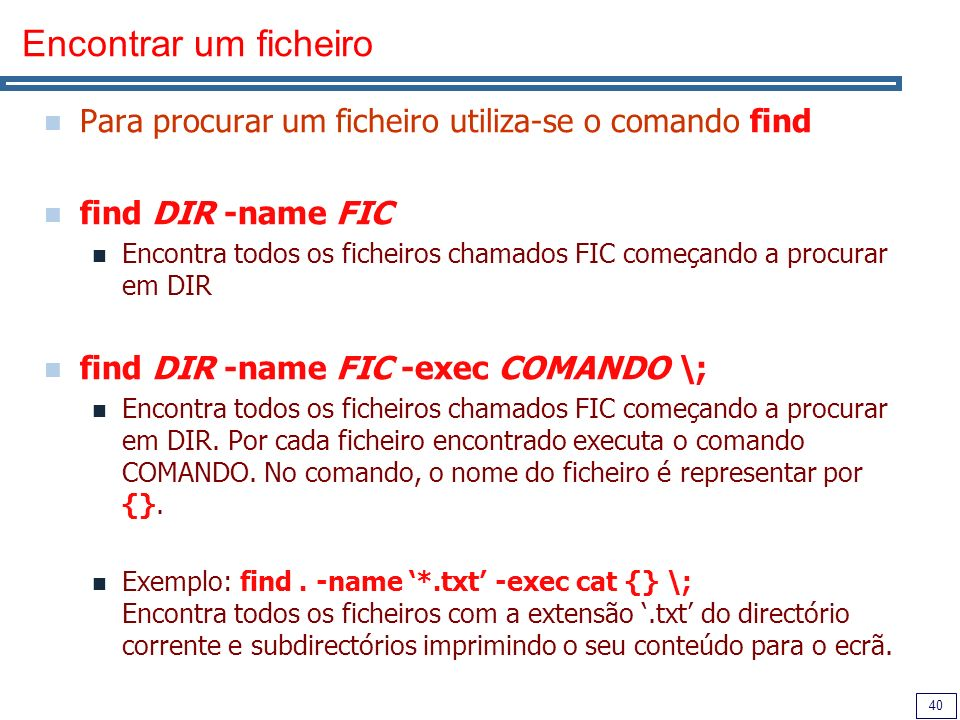 Encontrar um ficheiroPara procurar um ficheiro utiliza-se o comando find. find DIR -name FIC.