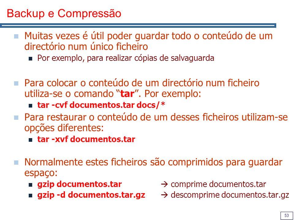 Backup e Compressão Muitas vezes é útil poder guardar todo o conteúdo de um directório num único ficheiro.