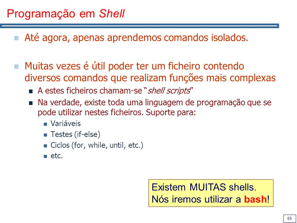 Programação em Shell Até agora, apenas aprendemos comandos isolados.