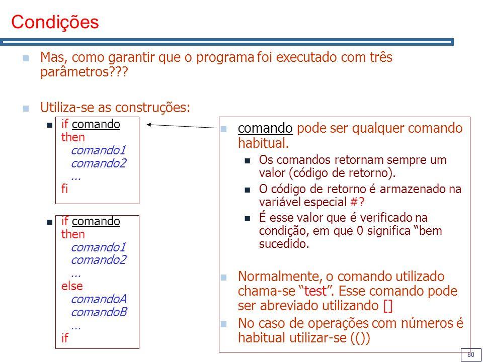 Condições Mas, como garantir que o programa foi executado com três parâmetros Utiliza-se as construções: