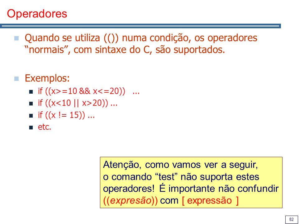 Operadores Quando se utiliza (()) numa condição, os operadores normais , com sintaxe do C, são suportados.