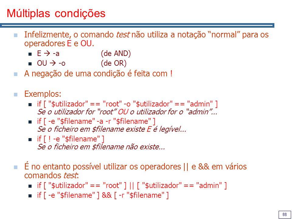 Múltiplas condições Infelizmente, o comando test não utiliza a notação normal para os operadores E e OU.