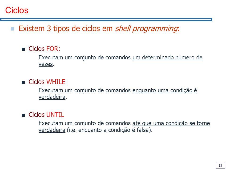 Ciclos Existem 3 tipos de ciclos em shell programming: Ciclos FOR:
