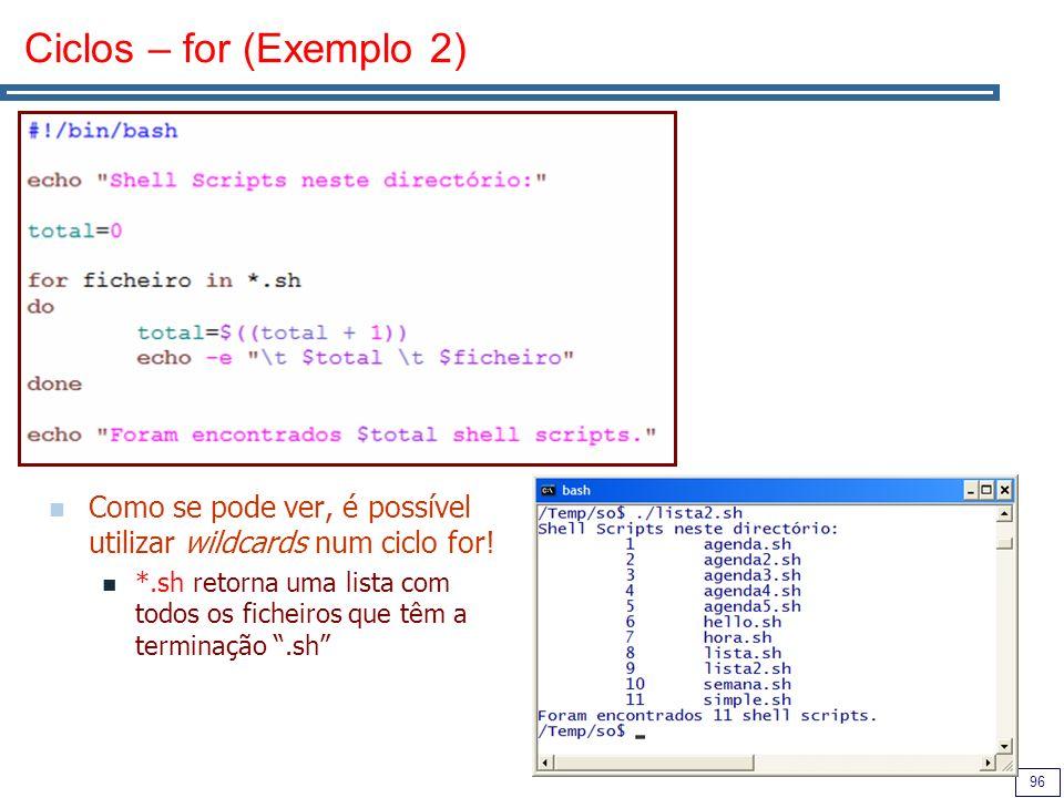Ciclos – for (Exemplo 2) Como se pode ver, é possível utilizar wildcards num ciclo for!