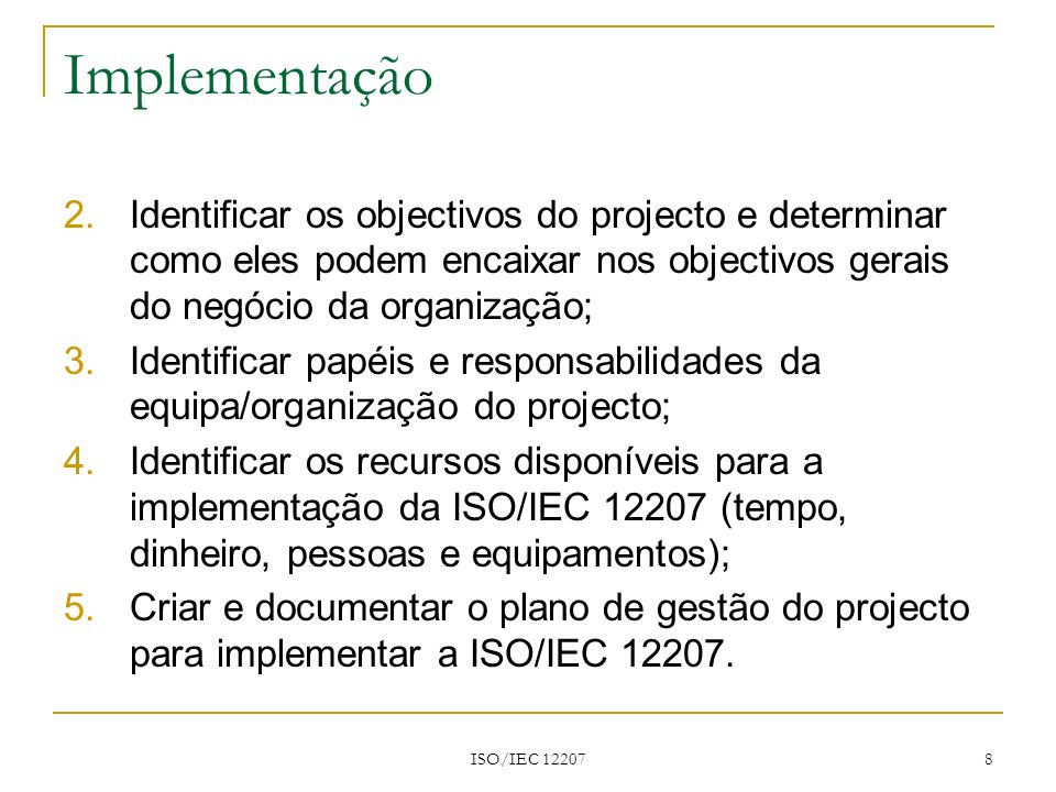 Implementação Identificar os objectivos do projecto e determinar como eles podem encaixar nos objectivos gerais do negócio da organização;