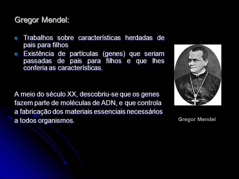 Gregor Mendel: Trabalhos sobre características herdadas de pais para filhos.