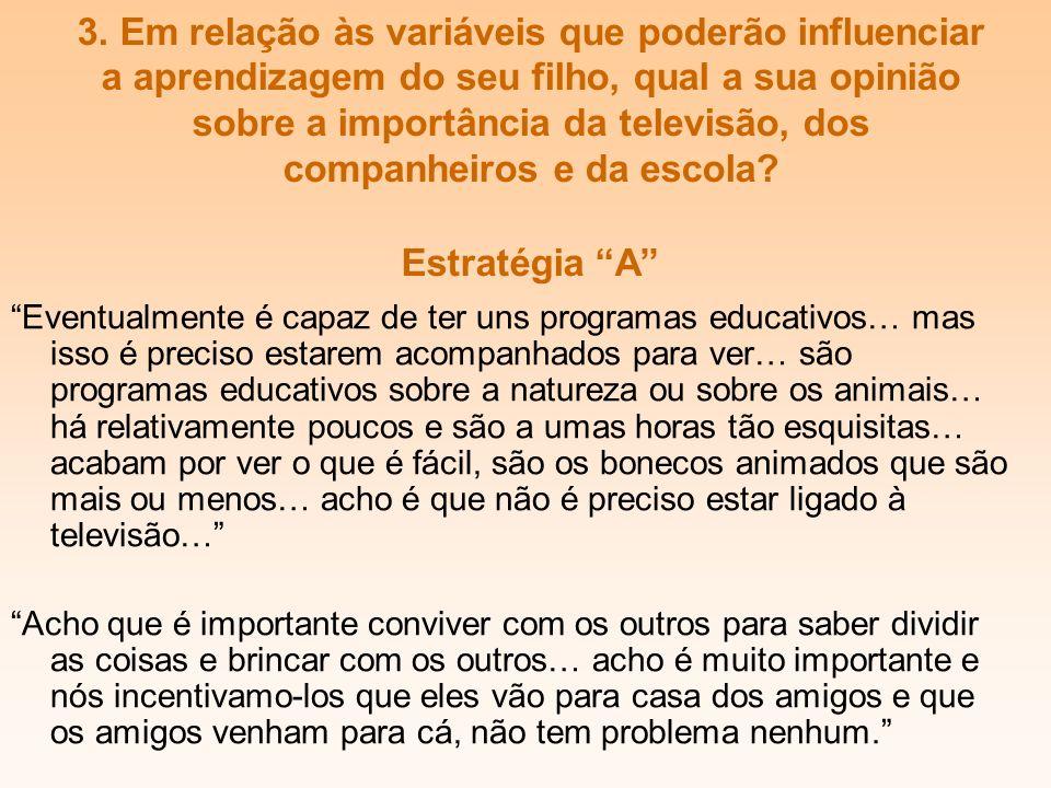 3. Em relação às variáveis que poderão influenciar a aprendizagem do seu filho, qual a sua opinião sobre a importância da televisão, dos companheiros e da escola Estratégia A