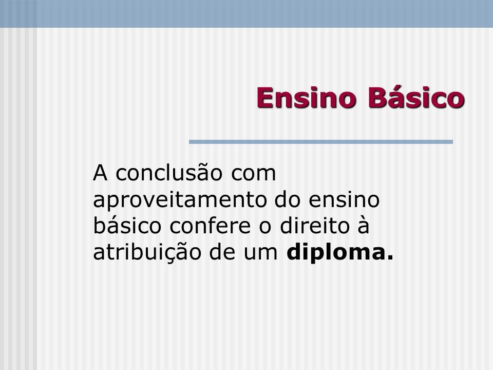 Ensino BásicoA conclusão com aproveitamento do ensino básico confere o direito à atribuição de um diploma.