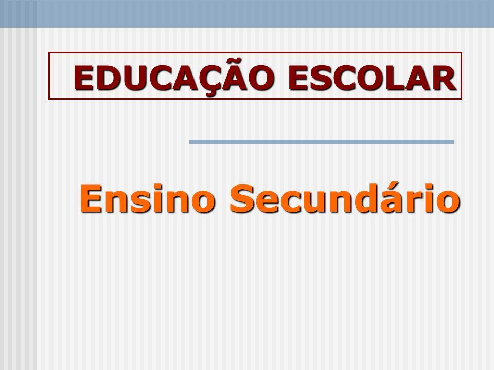 EDUCAÇÃO ESCOLAR Ensino Secundário