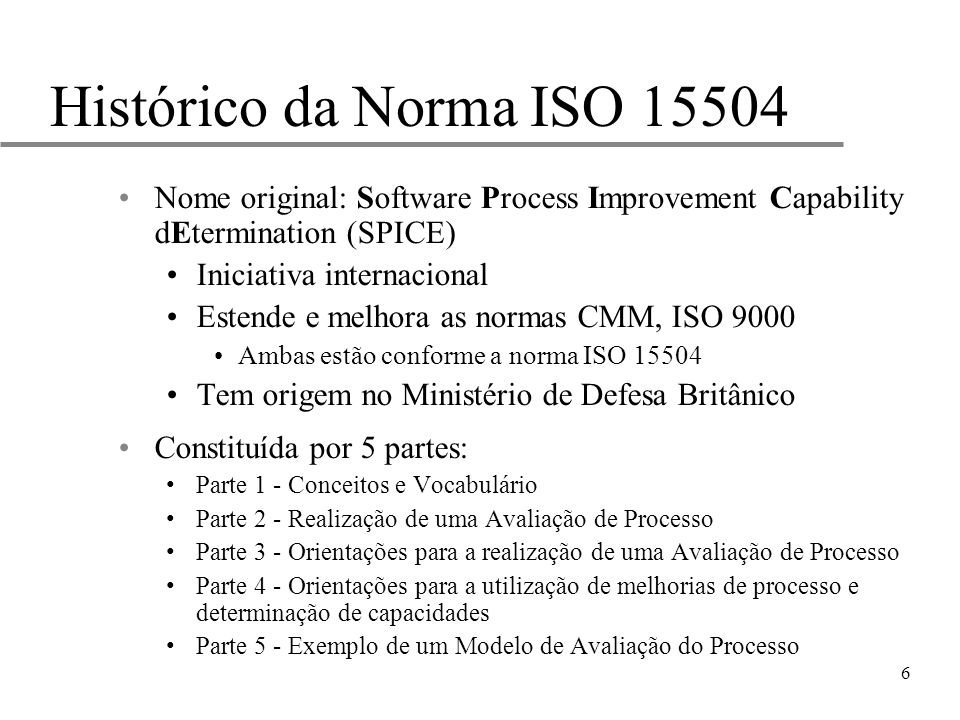 Histórico da Norma ISO 15504 Nome original: Software Process Improvement Capability dEtermination (SPICE)